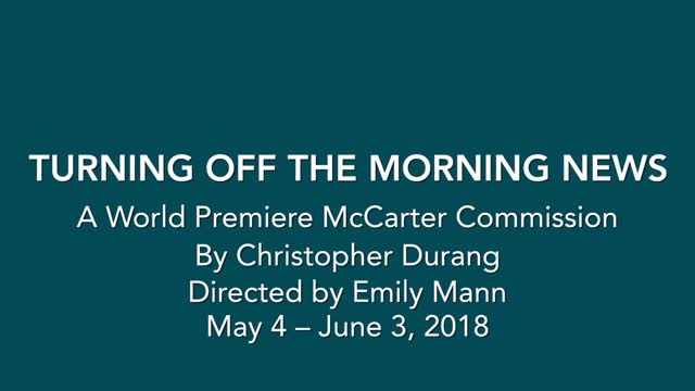 TURNING OFF THE MORNING NEWS Preview - McCarter Theatre Center