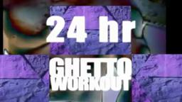 24 Hour Ghetto Workout