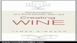 Creating Wine (Princeton Economic History of the Western Wor